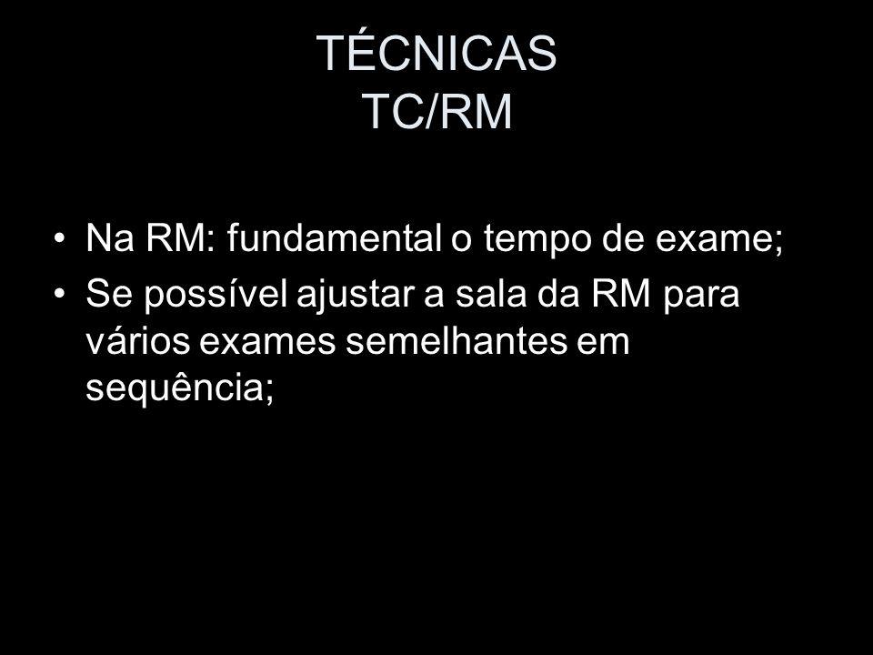 TÉCNICAS TC/RM Na RM: fundamental o tempo de exame;
