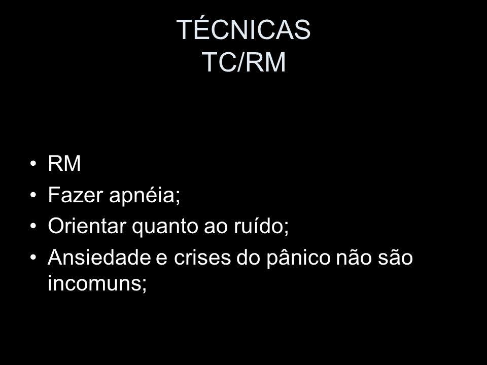 TÉCNICAS TC/RM RM Fazer apnéia; Orientar quanto ao ruído;