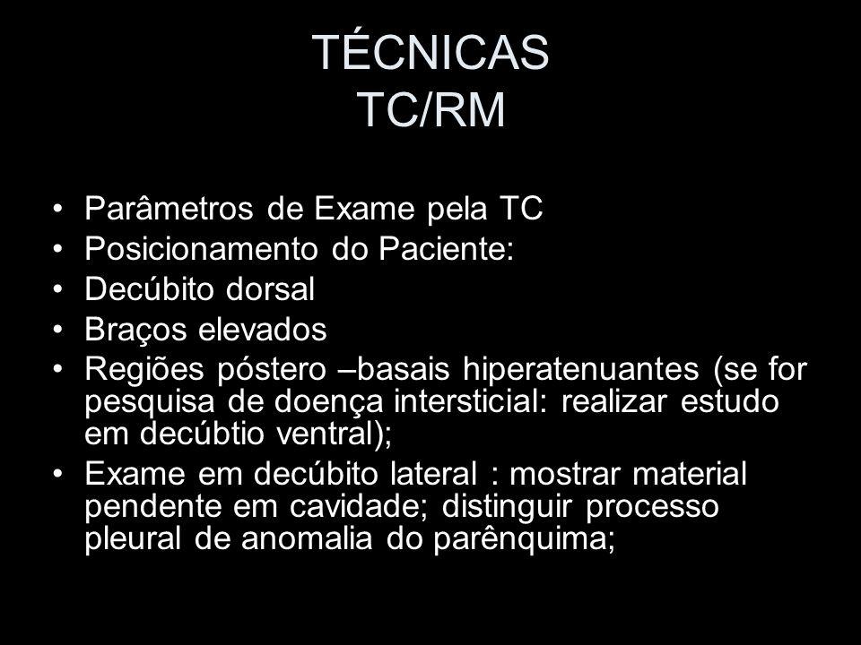 TÉCNICAS TC/RM Parâmetros de Exame pela TC Posicionamento do Paciente: