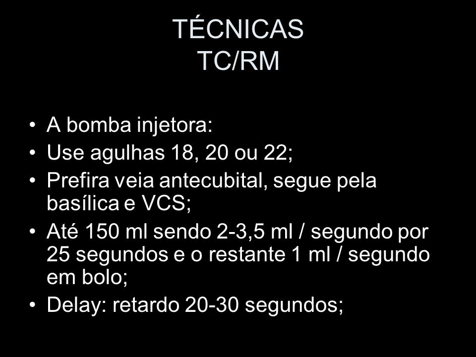 TÉCNICAS TC/RM A bomba injetora: Use agulhas 18, 20 ou 22;