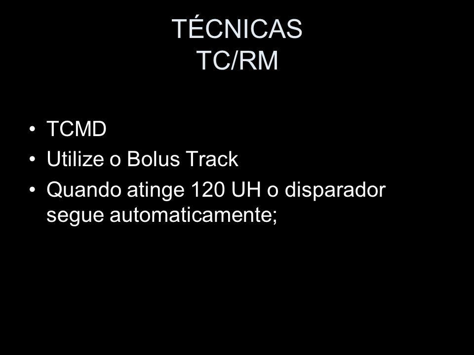 TÉCNICAS TC/RM TCMD Utilize o Bolus Track