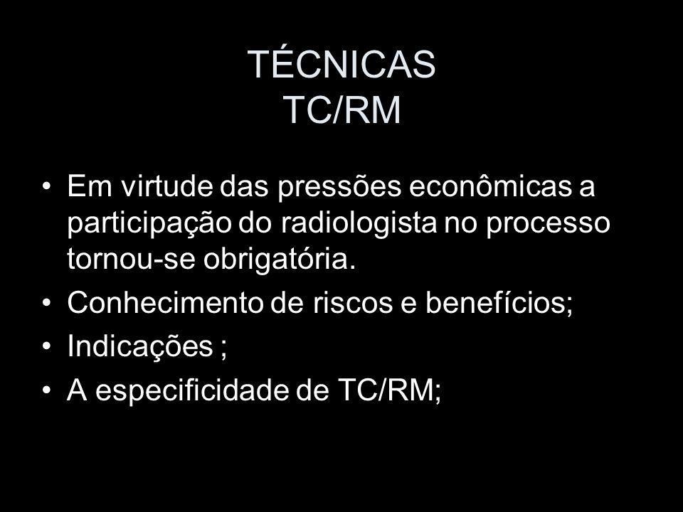 TÉCNICAS TC/RM Em virtude das pressões econômicas a participação do radiologista no processo tornou-se obrigatória.