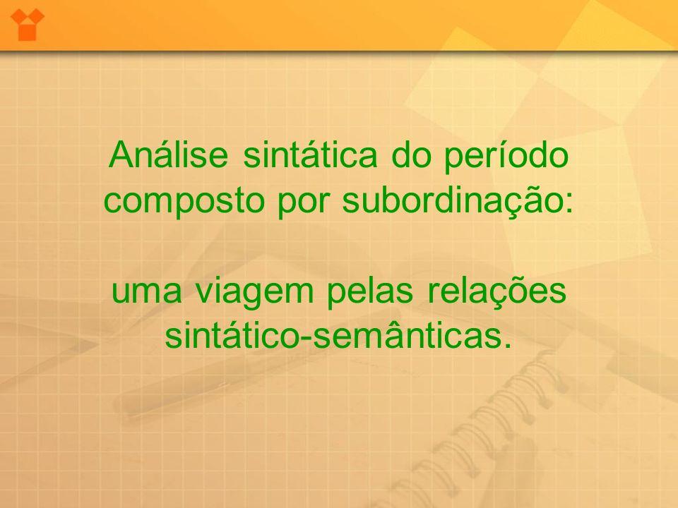 Análise sintática do período composto por subordinação: uma viagem pelas relações sintático-semânticas.