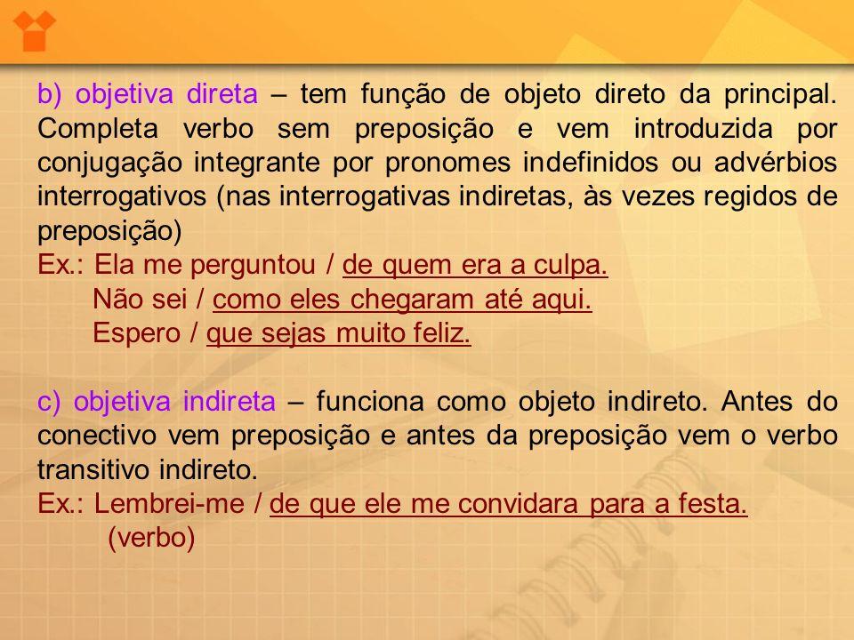 b) objetiva direta – tem função de objeto direto da principal