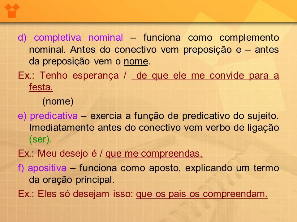 d) completiva nominal – funciona como complemento nominal