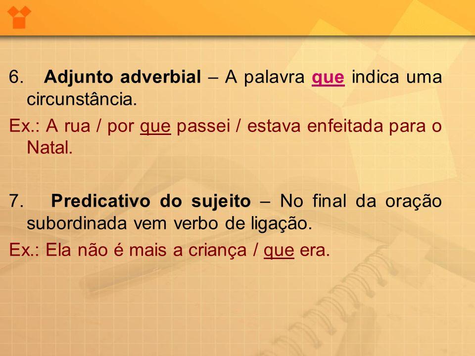 6. Adjunto adverbial – A palavra que indica uma circunstância.