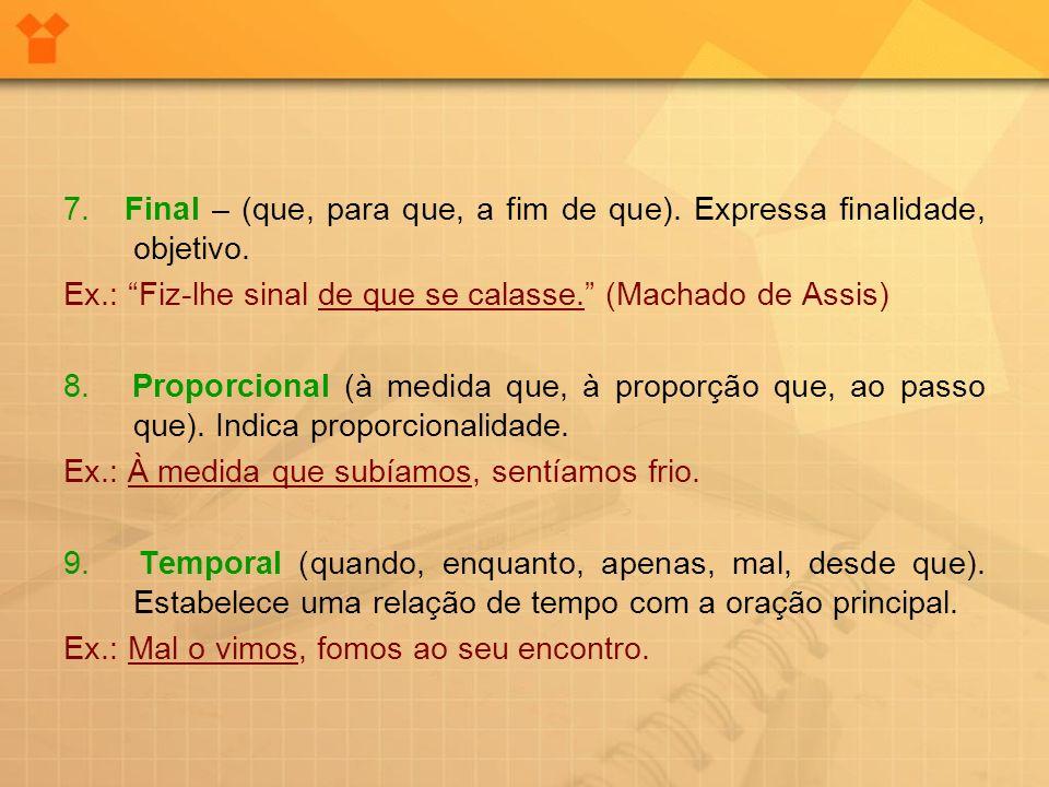 7. Final – (que, para que, a fim de que). Expressa finalidade, objetivo.