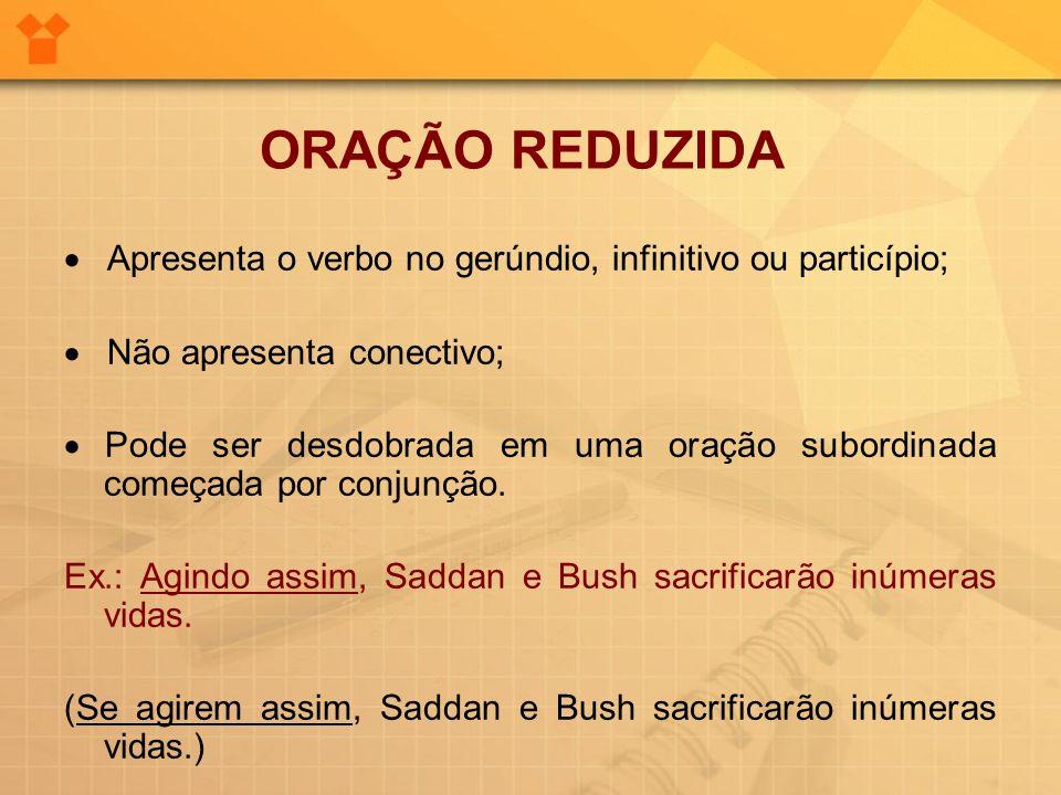 ORAÇÃO REDUZIDA· Apresenta o verbo no gerúndio, infinitivo ou particípio; · Não apresenta conectivo;