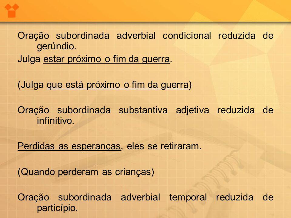 Oração subordinada adverbial condicional reduzida de gerúndio.
