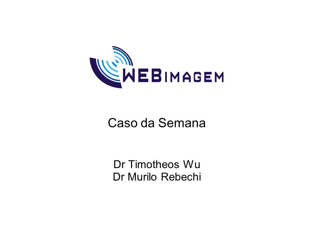 Caso da Semana Dr Timotheos Wu Dr Murilo Rebechi