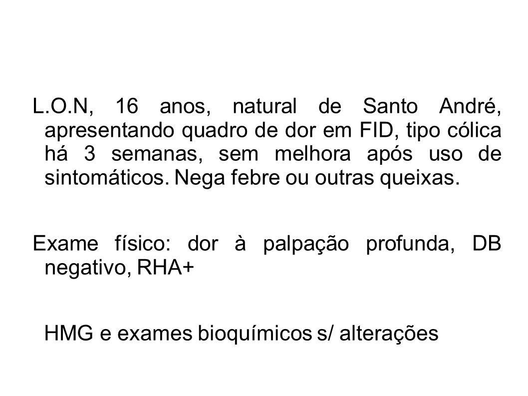 L.O.N, 16 anos, natural de Santo André, apresentando quadro de dor em FID, tipo cólica há 3 semanas, sem melhora após uso de sintomáticos. Nega febre ou outras queixas.