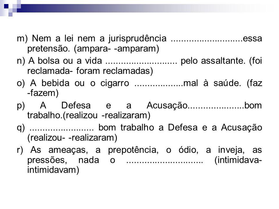 m) Nem a lei nem a jurisprudência ............................essa pretensão. (ampara- -amparam)