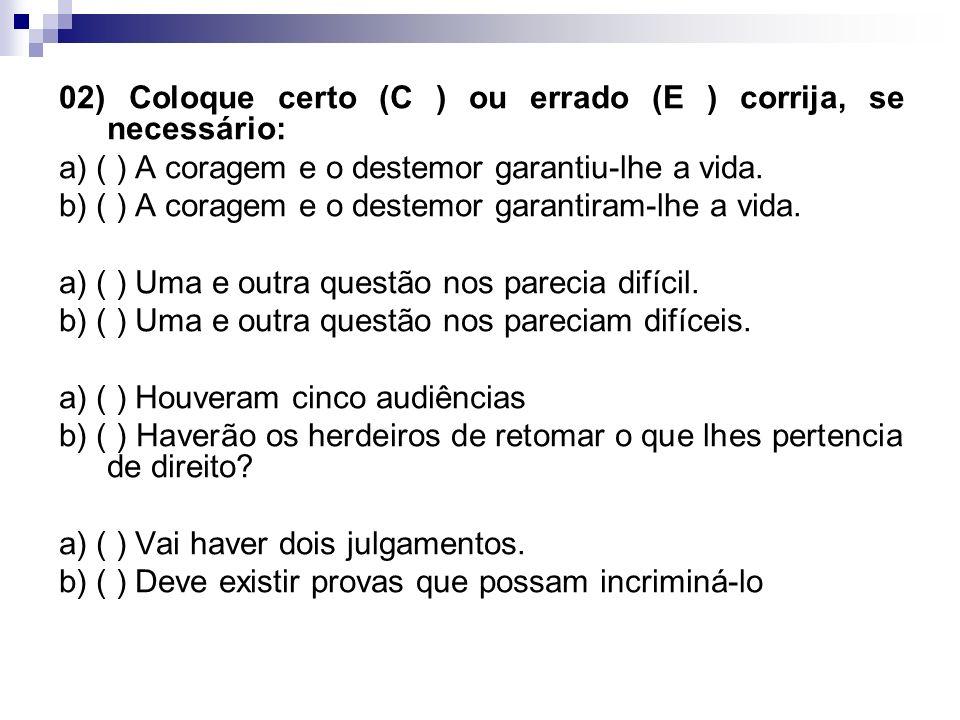 02) Coloque certo (C ) ou errado (E ) corrija, se necessário: