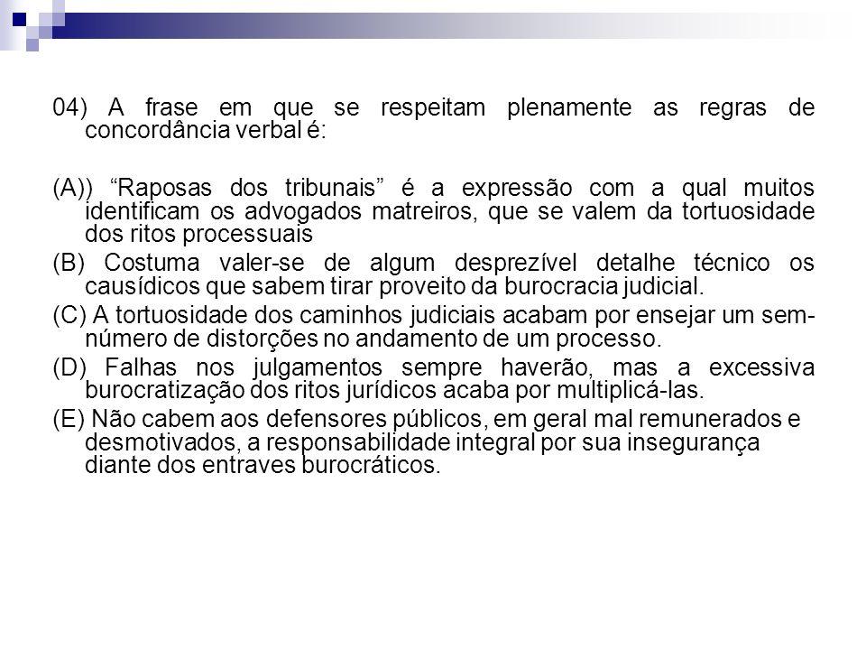 04) A frase em que se respeitam plenamente as regras de concordância verbal é: