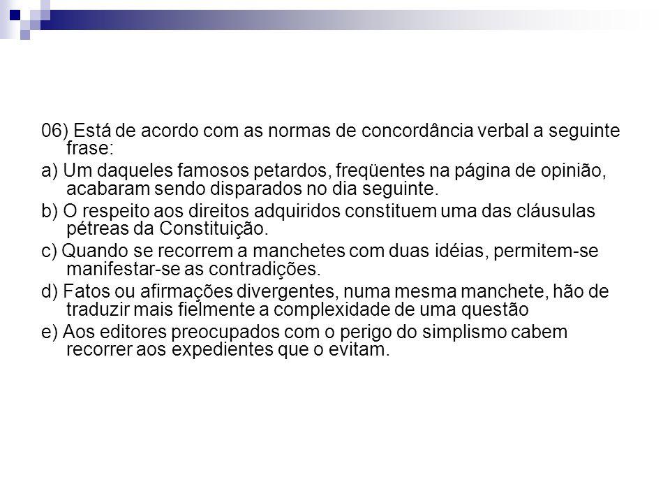 06) Está de acordo com as normas de concordância verbal a seguinte frase: