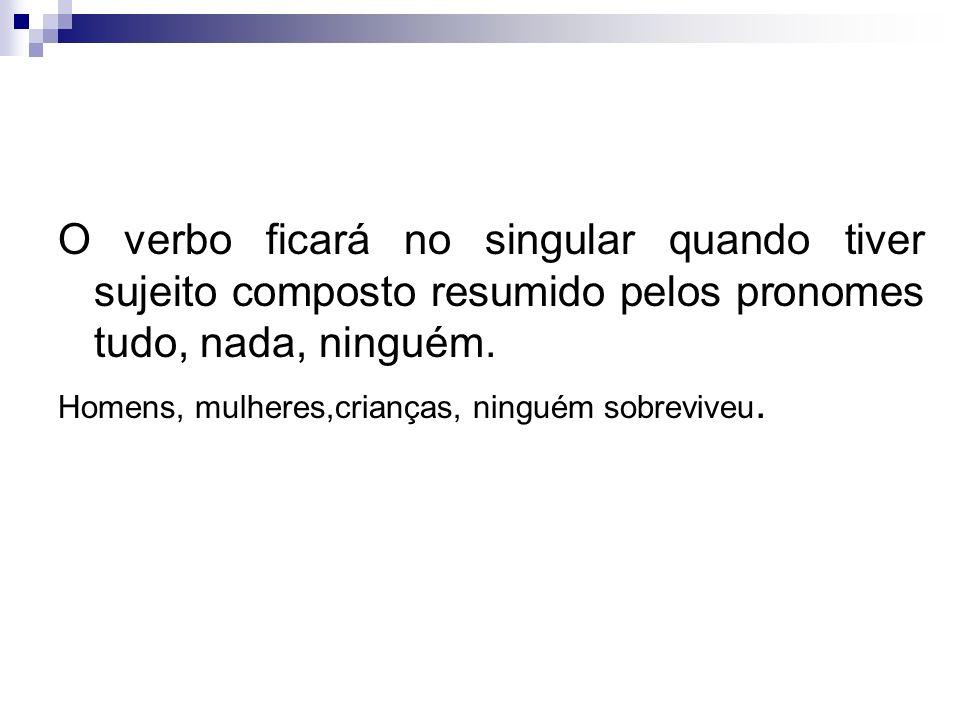 O verbo ficará no singular quando tiver sujeito composto resumido pelos pronomes tudo, nada, ninguém.