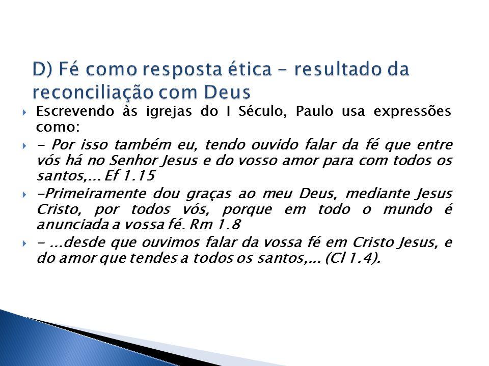 D) Fé como resposta ética - resultado da reconciliação com Deus