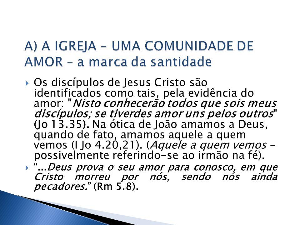 A) A IGREJA - UMA COMUNIDADE DE AMOR – a marca da santidade