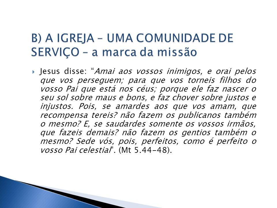 B) A IGREJA – UMA COMUNIDADE DE SERVIÇO – a marca da missão