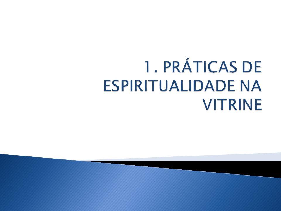 1. PRÁTICAS DE ESPIRITUALIDADE NA VITRINE