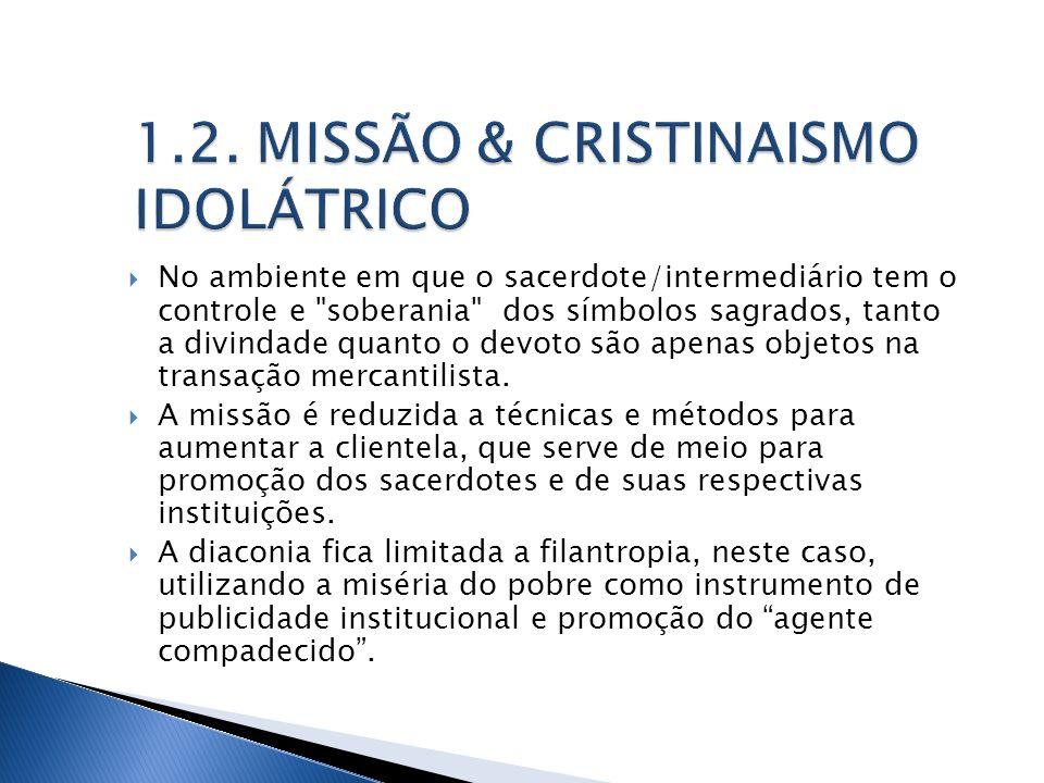1.2. MISSÃO & CRISTINAISMO IDOLÁTRICO