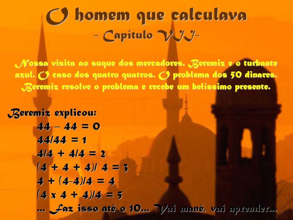 O homem que calculava - Capítulo VII- Beremiz explicou: 44 – 44 = 0