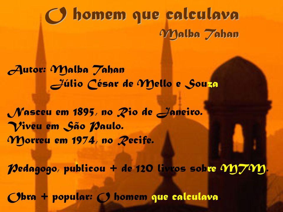 O homem que calculava Malba Tahan Autor: Malba Tahan