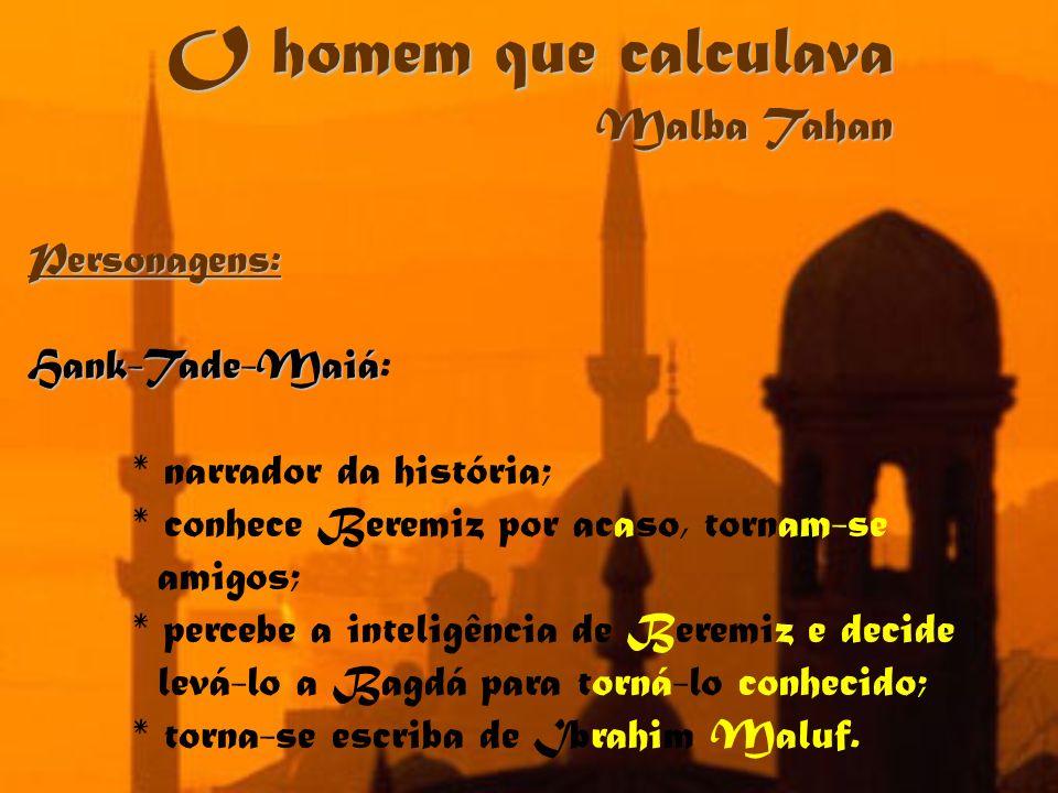 O homem que calculava Malba Tahan Personagens: Hank-Tade-Maiá:
