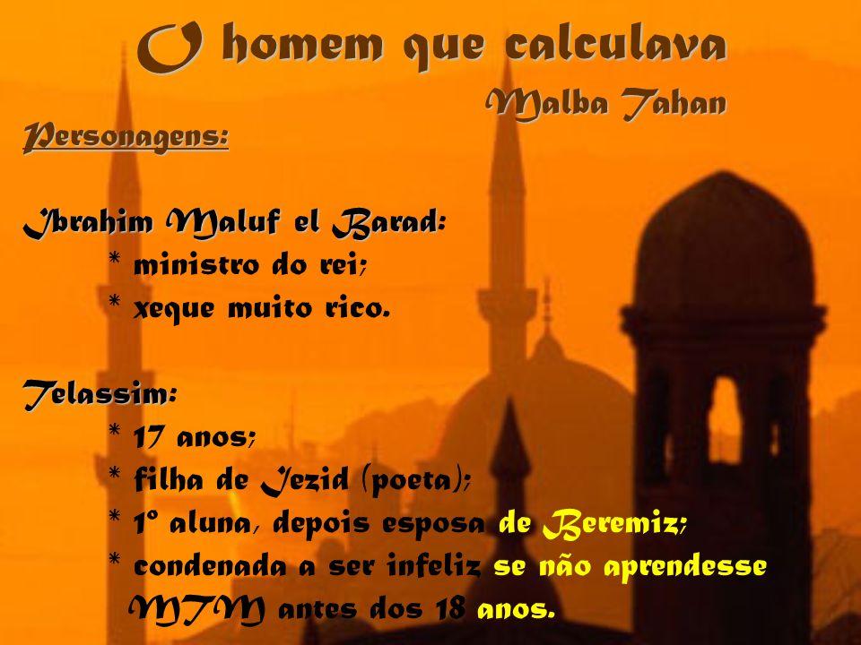 O homem que calculava Malba Tahan Personagens: Ibrahim Maluf el Barad: