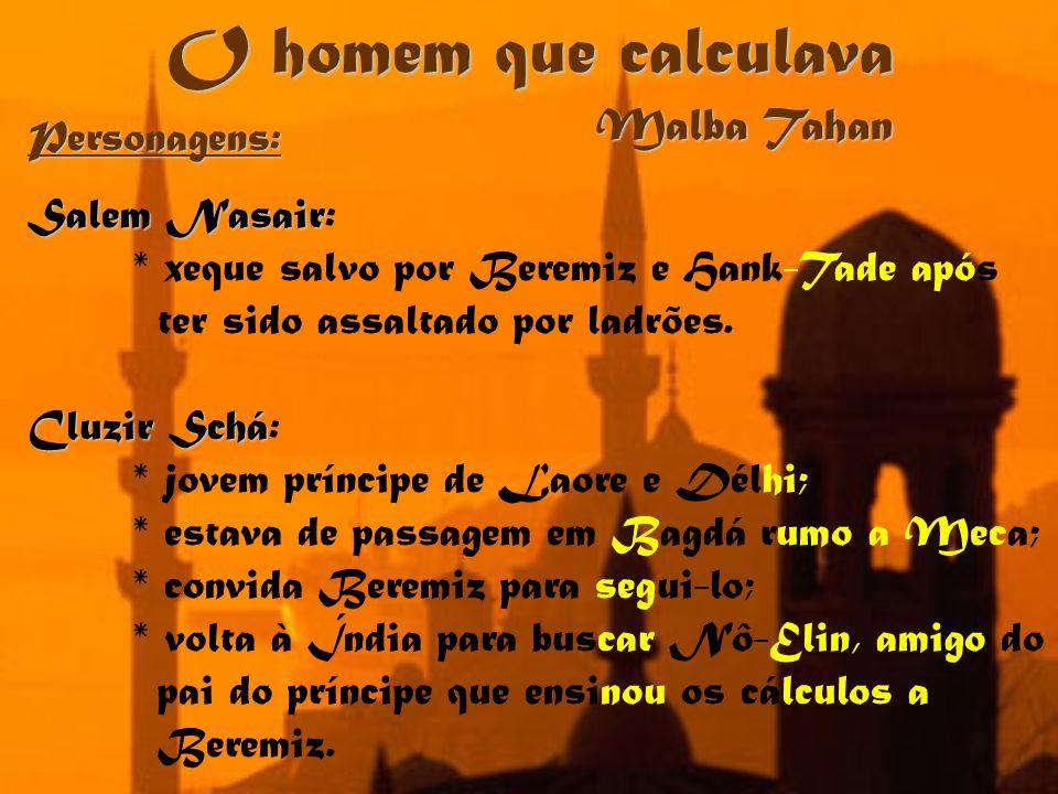 O homem que calculava Malba Tahan Personagens: Salem Nasair: