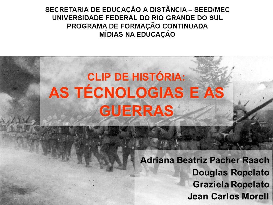 CLIP DE HISTÓRIA: AS TÉCNOLOGIAS E AS GUERRAS
