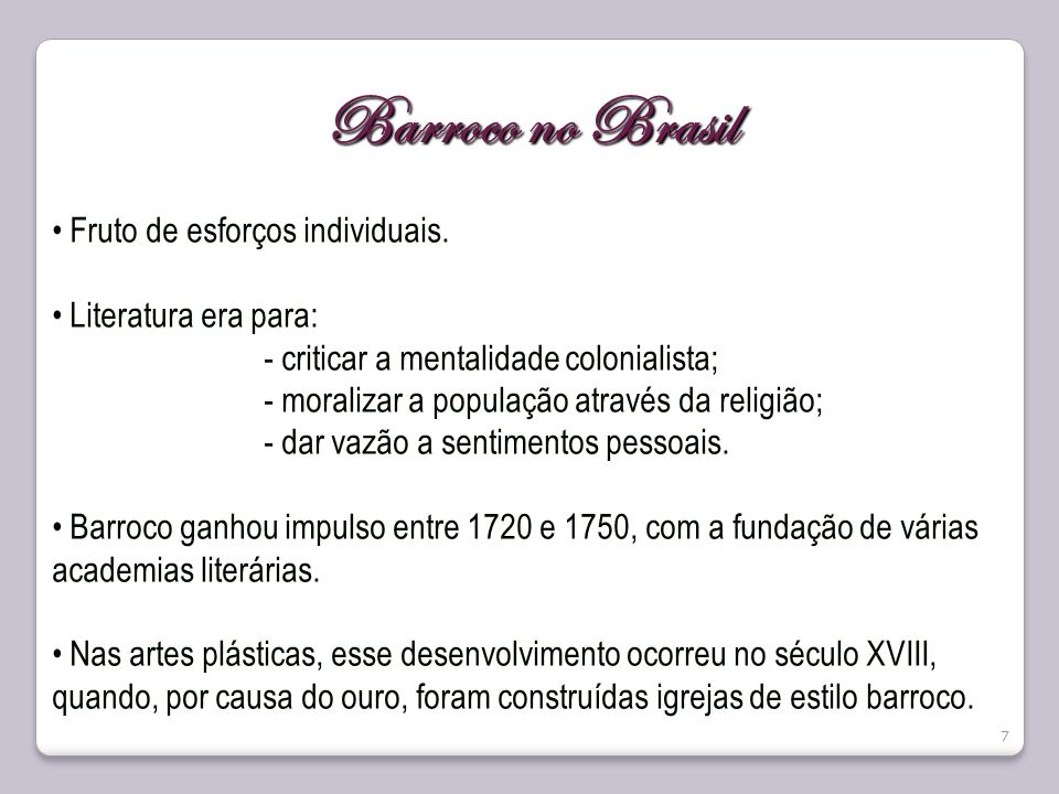 Barroco no Brasil Fruto de esforços individuais. Literatura era para: