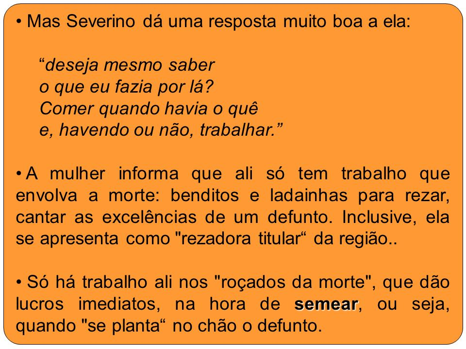 Mas Severino dá uma resposta muito boa a ela: