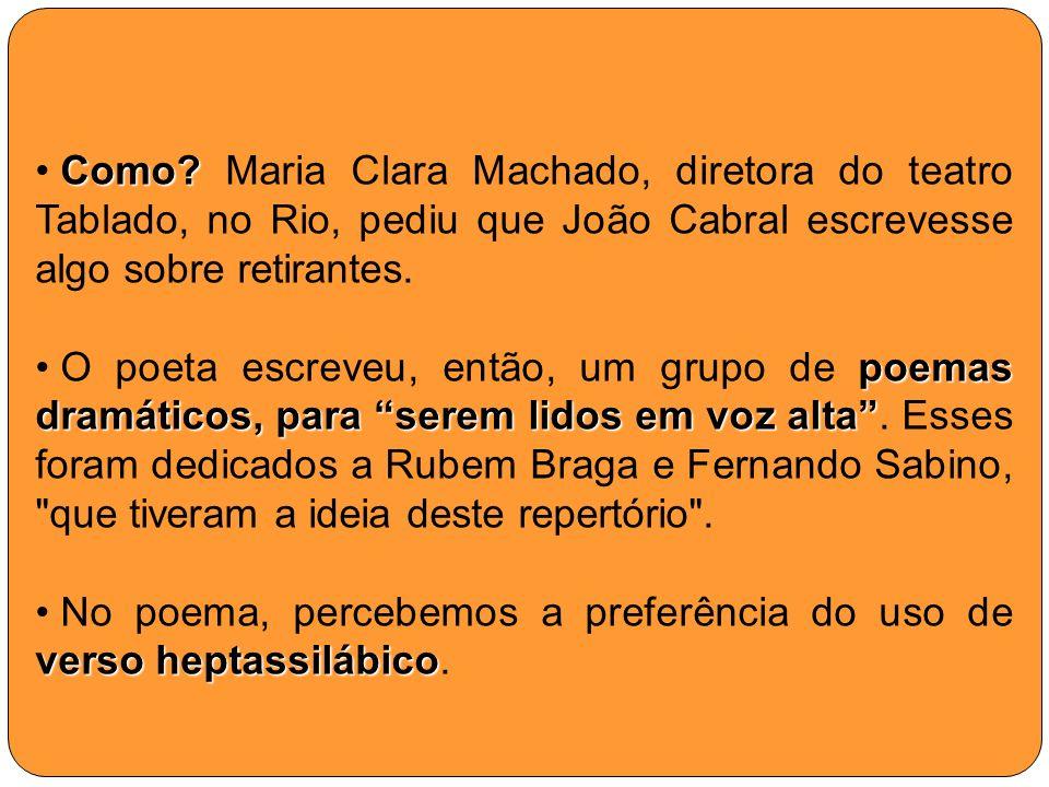 Como Maria Clara Machado, diretora do teatro Tablado, no Rio, pediu que João Cabral escrevesse algo sobre retirantes.