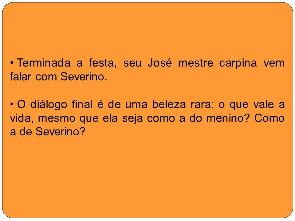 Terminada a festa, seu José mestre carpina vem falar com Severino.