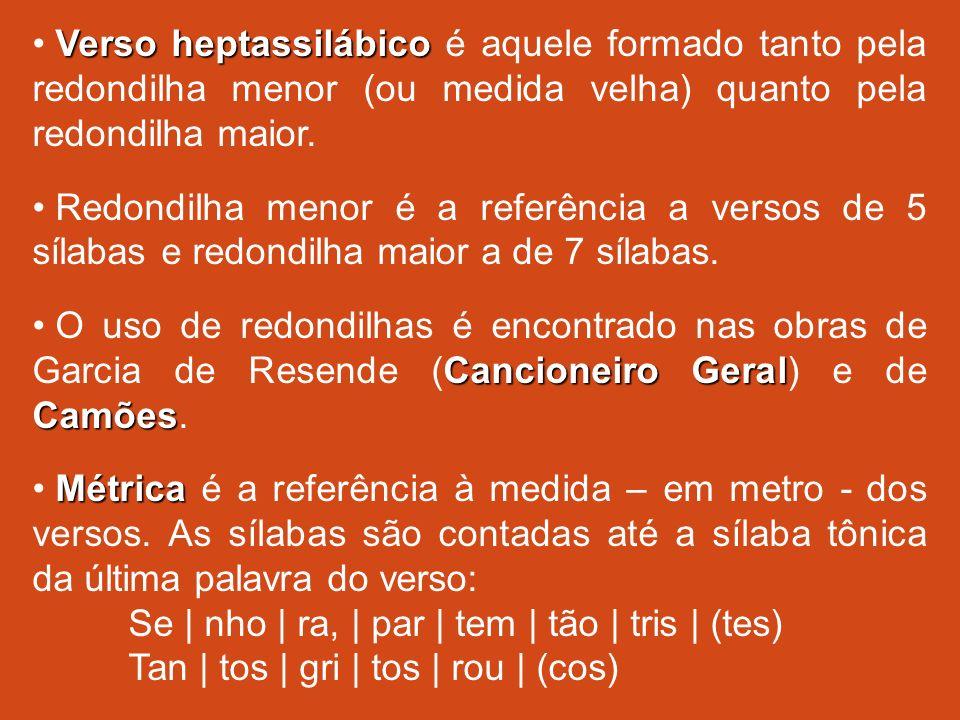 Verso heptassilábico é aquele formado tanto pela redondilha menor (ou medida velha) quanto pela redondilha maior.