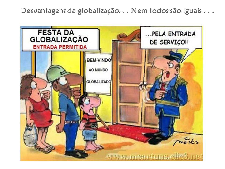 Desvantagens da globalização. . . Nem todos são iguais . . .