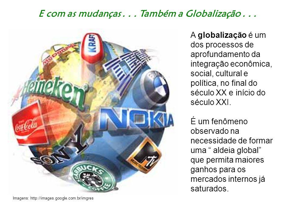 E com as mudanças . . . Também a Globalização . . .