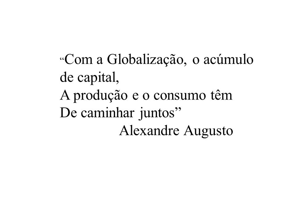 A produção e o consumo têm De caminhar juntos Alexandre Augusto