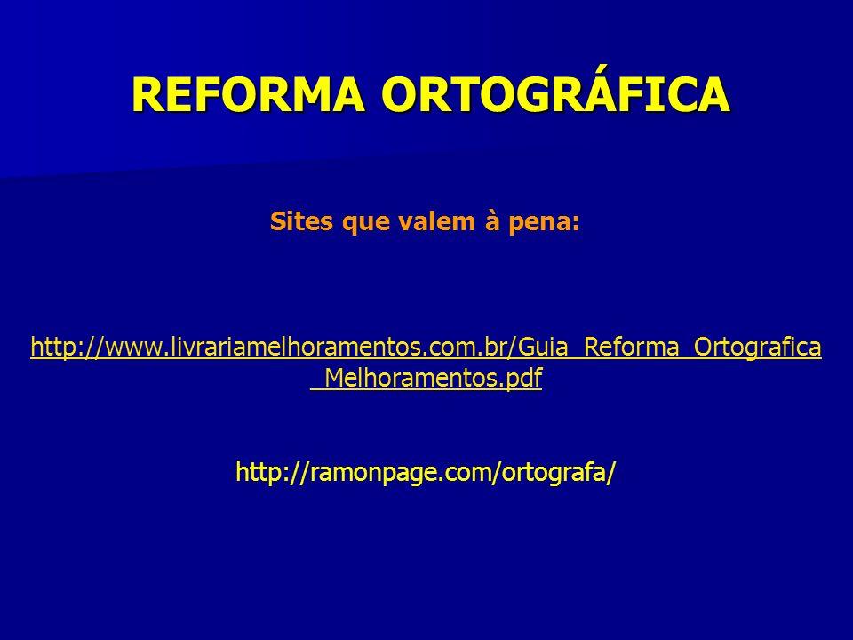 REFORMA ORTOGRÁFICA Sites que valem à pena: