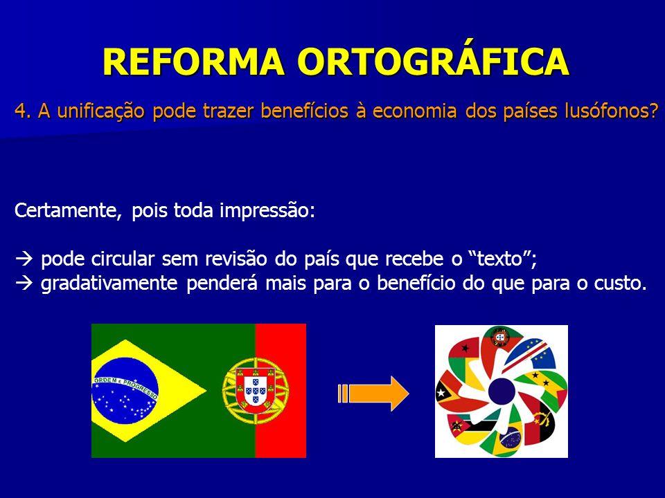 REFORMA ORTOGRÁFICA 4. A unificação pode trazer benefícios à economia dos países lusófonos Certamente, pois toda impressão: