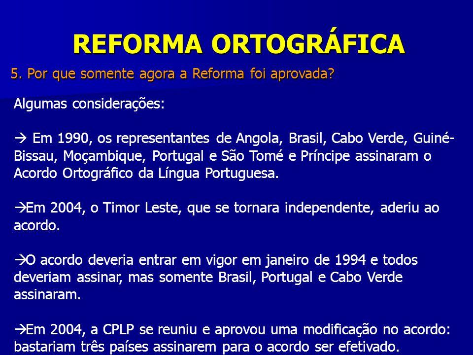 REFORMA ORTOGRÁFICA 5. Por que somente agora a Reforma foi aprovada