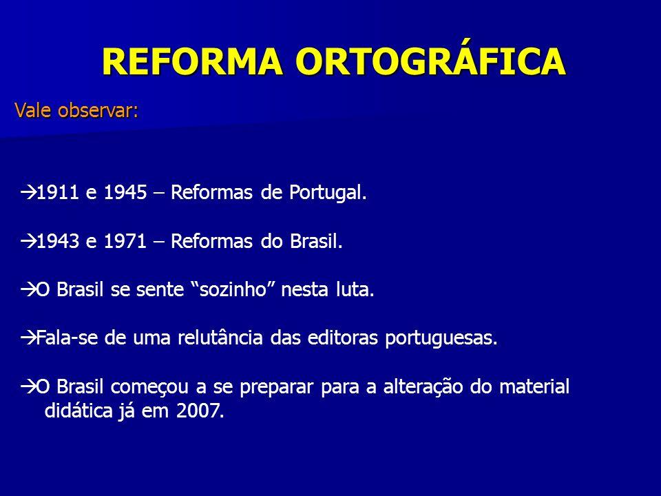 REFORMA ORTOGRÁFICA Vale observar: 1911 e 1945 – Reformas de Portugal.