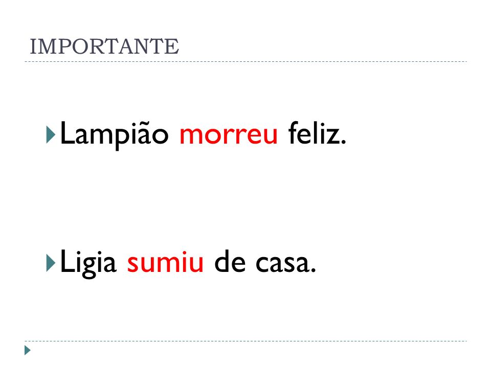 IMPORTANTE Lampião morreu feliz. Ligia sumiu de casa.