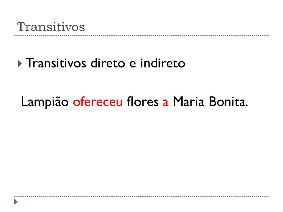 Transitivos direto e indireto Lampião ofereceu flores a Maria Bonita.