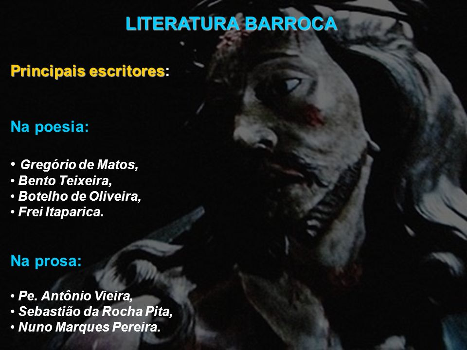 LITERATURA BARROCA Principais escritores: Na poesia: