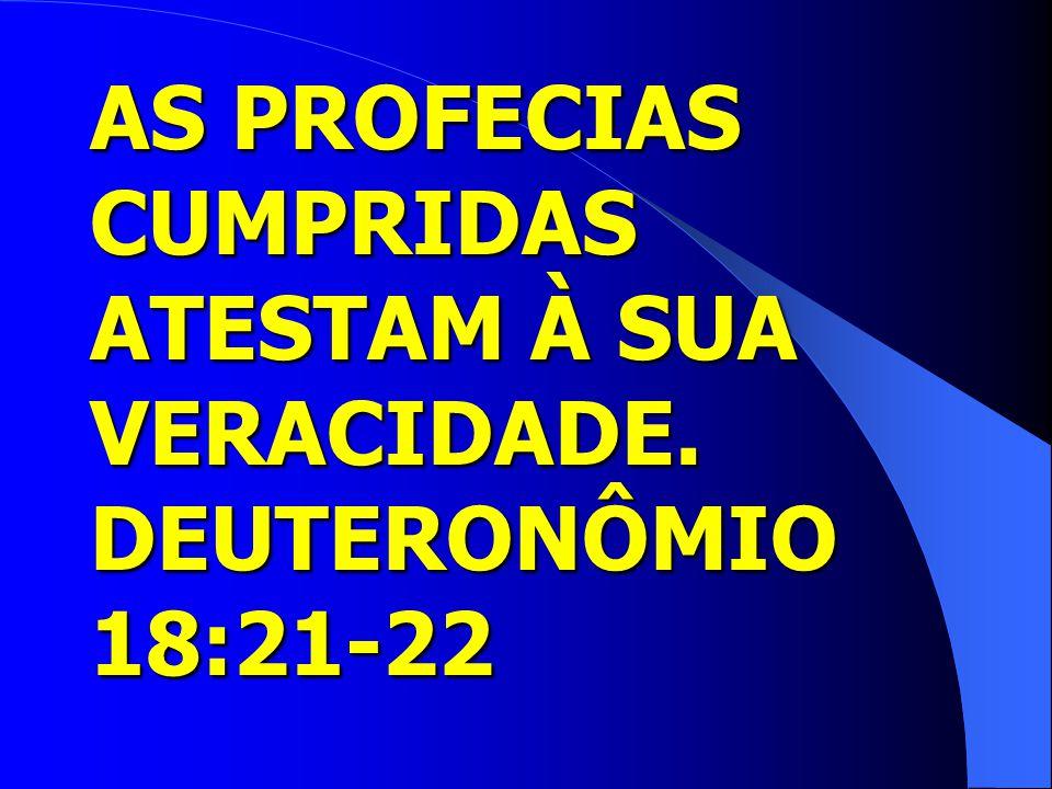 AS PROFECIAS CUMPRIDAS ATESTAM À SUA VERACIDADE. DEUTERONÔMIO 18:21-22