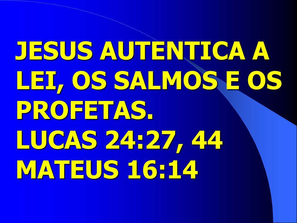 JESUS AUTENTICA A LEI, OS SALMOS E OS PROFETAS