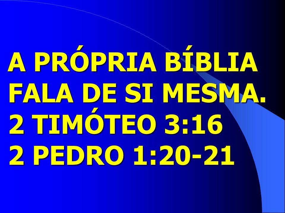 A PRÓPRIA BÍBLIA FALA DE SI MESMA. 2 TIMÓTEO 3:16 2 PEDRO 1:20-21