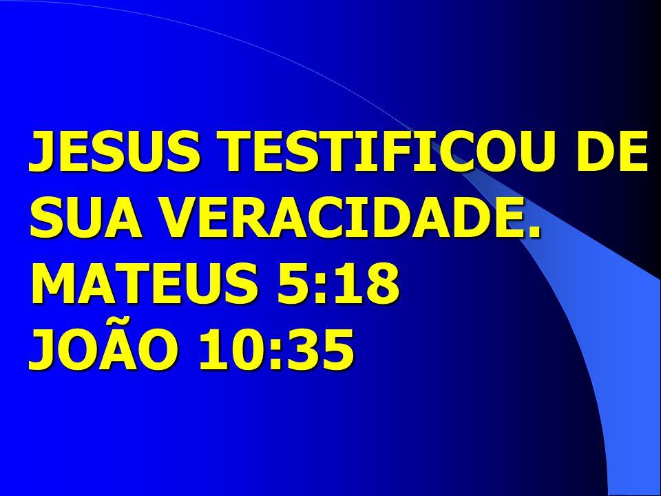 JESUS TESTIFICOU DE SUA VERACIDADE. MATEUS 5:18 JOÃO 10:35
